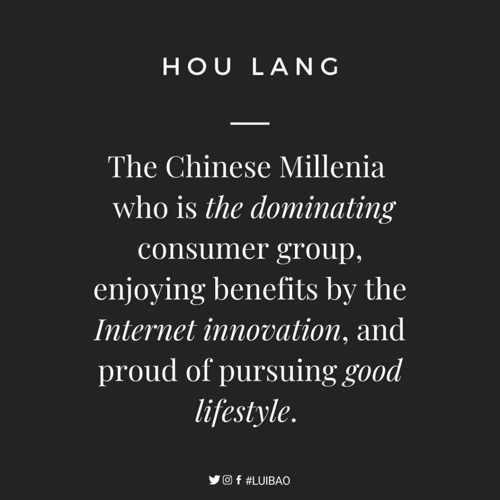 hou lang means the Chinese Millenia who is now dominating the consumer market in China and pushing many brands to adjust their branding, marketing and product strategies